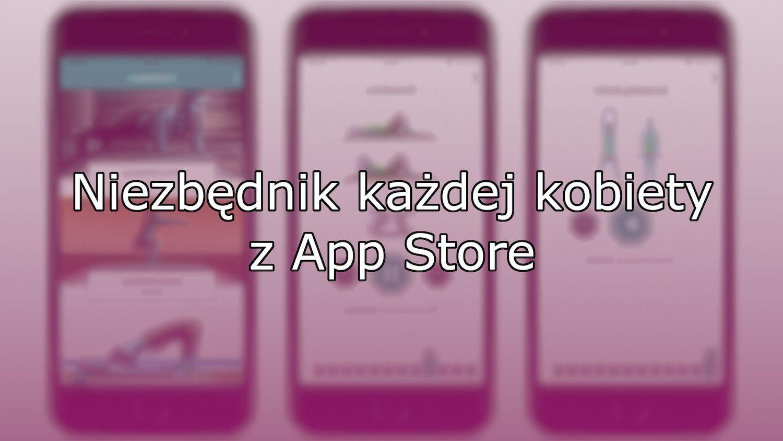 Zestawienie niezbędnych, idealnych aplikacji dla pań prosto z App Store!