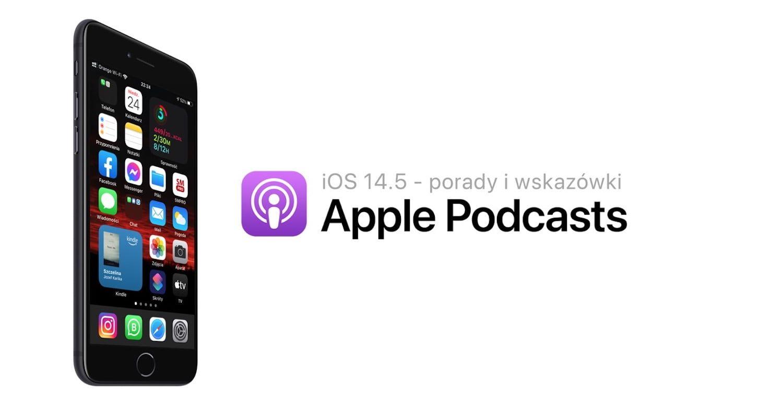 iOS 14.5 – nowe funkcje w aplikacji Apple Podcasts