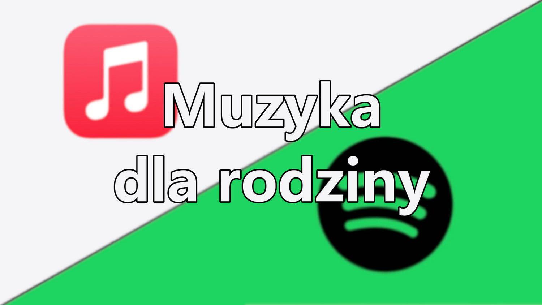 Który pakiet muzyczny dla rodziny jest lepszy? Spotify vs Apple Music