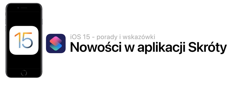 iOS 15 – 7 istotnych nowości w aplikacji Skróty